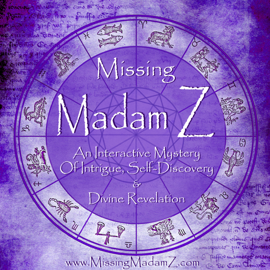 Missing Madam Z: An Interactive Mystery of Intrigue, Self-Discovery and Divine Revelation / www.MissingMadamZ.com