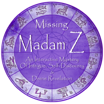 Missing Madam Z: An Interactive Mystery Of Intrigue, Self-Discovery & Divine Revelation / www.MissingMadamZ.com